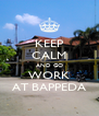 KEEP CALM AND GO WORK AT BAPPEDA - Personalised Poster A4 size