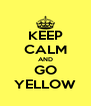 KEEP CALM AND GO YELLOW - Personalised Poster A4 size