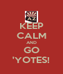 KEEP CALM AND GO 'YOTES! - Personalised Poster A4 size