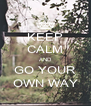 KEEP CALM AND GO YOUR OWN WAY - Personalised Poster A4 size