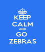 KEEP CALM AND GO  ZEBRAS - Personalised Poster A4 size