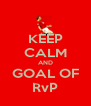 KEEP CALM AND GOAL OF RvP - Personalised Poster A4 size