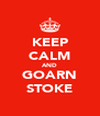 KEEP CALM AND GOARN STOKE - Personalised Poster A4 size