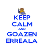 KEEP CALM AND GOAZEN ERREALA - Personalised Poster A4 size
