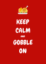 KEEP CALM AND GOBBLE ON - Personalised Poster A4 size