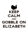 KEEP CALM AND GOBBLE ON ELIZABETH - Personalised Poster A4 size