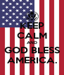 KEEP CALM AND GOD BLESS AMERICA. - Personalised Poster A4 size