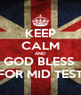 KEEP CALM AND GOD BLESS  FOR MID TEST - Personalised Poster A4 size