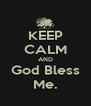 KEEP CALM AND God Bless Me. - Personalised Poster A4 size