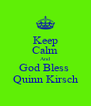 Keep Calm And God Bless  Quinn Kirsch - Personalised Poster A4 size