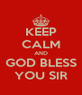 KEEP CALM AND GOD BLESS YOU SIR - Personalised Poster A4 size