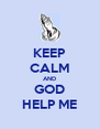 KEEP CALM AND GOD HELP ME - Personalised Poster A4 size