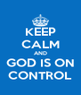 KEEP CALM AND GOD IS ON CONTROL - Personalised Poster A4 size