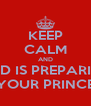 KEEP CALM AND GOD IS PREPARING YOUR PRINCE - Personalised Poster A4 size