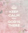 KEEP CALM AND GOD IS THERE - Personalised Poster A4 size