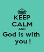 KEEP CALM AND God is with   you ! - Personalised Poster A4 size