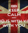 KEEP CALM AND GOD IS WITH YOU WITH YOU - Personalised Poster A4 size
