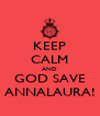 KEEP CALM AND GOD SAVE ANNALAURA! - Personalised Poster A4 size