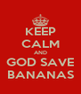 KEEP CALM AND GOD SAVE BANANAS - Personalised Poster A4 size