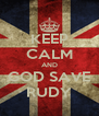 KEEP CALM AND GOD SAVE RUDY - Personalised Poster A4 size