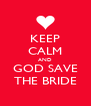 KEEP CALM AND GOD SAVE THE BRIDE - Personalised Poster A4 size