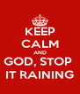 KEEP CALM AND GOD, STOP  IT RAINING - Personalised Poster A4 size