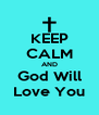 KEEP CALM AND God Will Love You - Personalised Poster A4 size