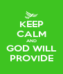 KEEP CALM AND GOD WILL PROVIDE - Personalised Poster A4 size