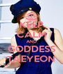 KEEP CALM AND GODDESS TAEYEON - Personalised Poster A4 size