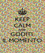 KEEP CALM AND GODITI  IL MOMENTO - Personalised Poster A4 size