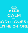 KEEP CALM AND GODITI QUESTE ULTIME 24 ORE !! - Personalised Poster A4 size