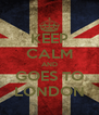 KEEP CALM AND GOES TO LONDON - Personalised Poster A4 size
