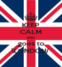 KEEP CALM AND goes to \LONDON/ - Personalised Poster A4 size