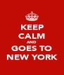 KEEP CALM AND GOES TO NEW YORK - Personalised Poster A4 size