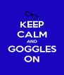 KEEP CALM AND GOGGLES ON - Personalised Poster A4 size