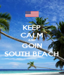 KEEP CALM AND GOIN SOUTH BEACH - Personalised Poster A4 size