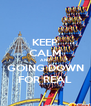 KEEP CALM AND GOING DOWN FOR REAL - Personalised Poster A4 size