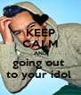 KEEP CALM AND going out  to your idol  - Personalised Poster A4 size