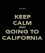 KEEP CALM AND GOING TO CALIFORNIA - Personalised Poster A4 size