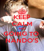 KEEP CALM AND GOING TO  NANDO'S - Personalised Poster A4 size