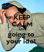 KEEP CALM AND going to  your idol  - Personalised Poster A4 size