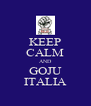 KEEP CALM AND GOJU ITALIA - Personalised Poster A4 size