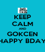 KEEP CALM AND GOKCEN HAPPY BDAY - Personalised Poster A4 size