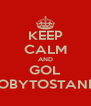 KEEP CALM AND GOL DE TOBYTOSTANDERS - Personalised Poster A4 size