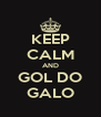 KEEP CALM AND GOL DO GALO - Personalised Poster A4 size