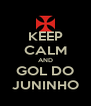 KEEP CALM AND GOL DO JUNINHO - Personalised Poster A4 size