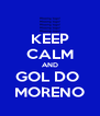 KEEP CALM AND GOL DO  MORENO - Personalised Poster A4 size