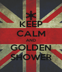 KEEP CALM AND GOLDEN SHOWER - Personalised Poster A4 size