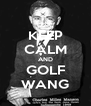KEEP CALM AND GOLF WANG - Personalised Poster A4 size