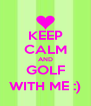 KEEP CALM AND GOLF WITH ME :) - Personalised Poster A4 size